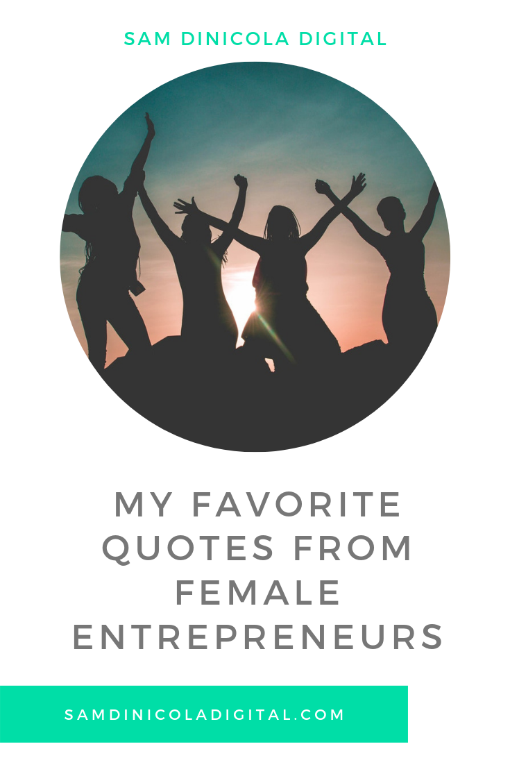My Favorite Inspirational Quotes from Female Entrepreneurs 5.png