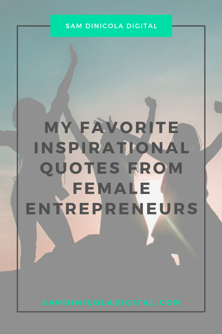 My Favorite Inspirational Quotes from Female Entrepreneurs 7.png