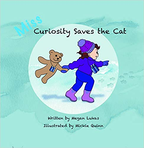 Miss curiosity saves the cat - Written by Megan LukasAvailable January 1, 2019On a cold, stormy day Gemma hears a cry for help and bravely ventures outside on a rescue mission. Enlisting the help of Mom and Dad, and by using her head, Gemma looks, feels, and listens for clues to track down and befriend the stranded fluffy creature! In this case, curiosity most definitely saves the cat!Elements of STEM, perfect for ages 3-8.