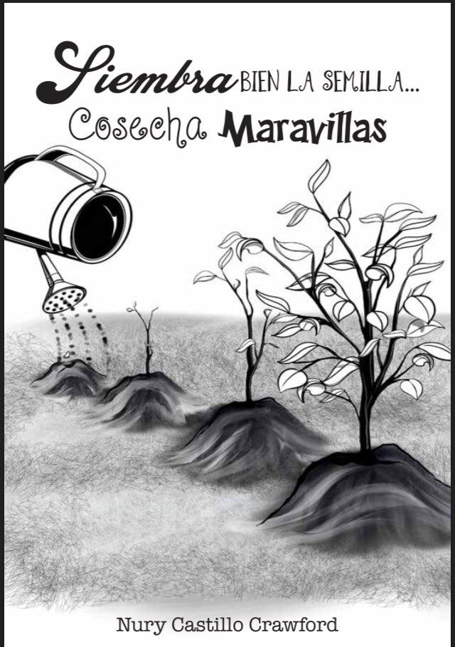 Liembra bien la semilla…cosecha maravillasPlant the seeds well…expect wonders - Escrito Por Nury Castillo CrawfordWritten By Nury Castillo CrawfordReleases 2019