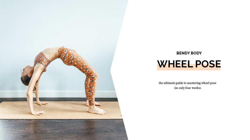 The Bendy Body ~ Wheel Pose - the ultimate guide to mastering wheel pose in only 4 weeks