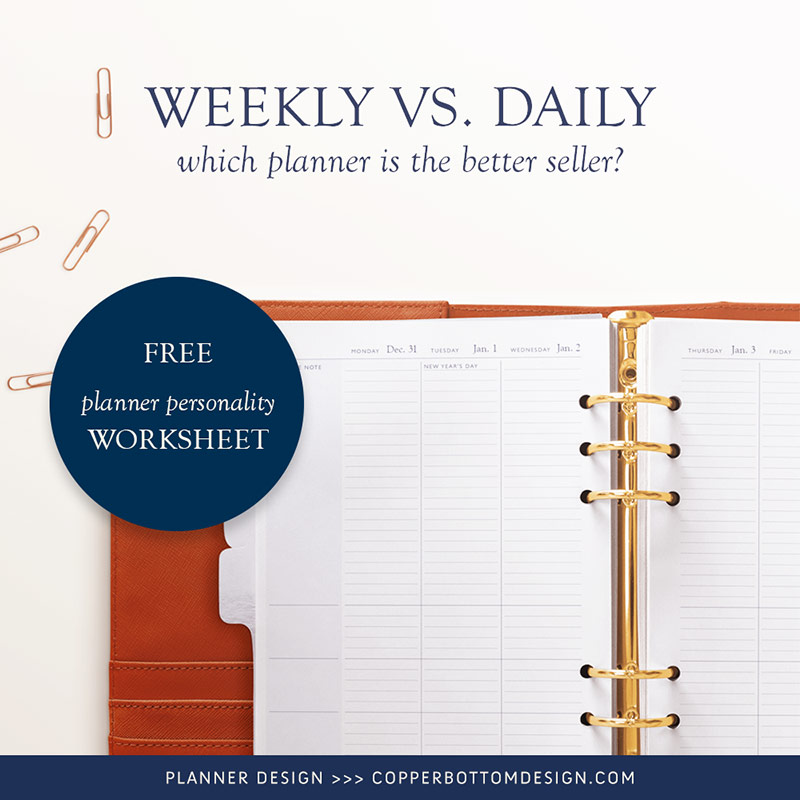 Which day planner format is the best seller, weekly or daily? Free planner personality worksheet by Copper Bottom Design included.