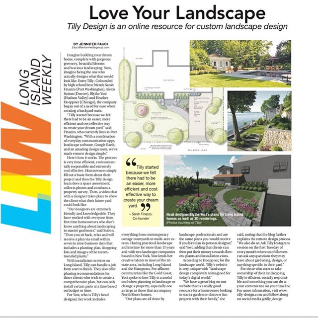 """Tilly started because we felt there had to be an easier, more efficient and cost effective way to create your dream yard."" ""Here's how it works. The process is very time efficient, environmentally responsible and extremely cost effective."" Thank you @longislandweekly for the great review! . . .  #tillydesign #tilly #loveyourlandscape #online #remotedesign #landscapedesign #landscape_love #landscapedesigner #landscapearchitect #backyard #yard #plantsofinstagram #plantsplantsplants #plantsmakepeoplehappy #flowerstagram #greenthumb #plantstagram #inthenews #inthepress #press #newsstand"