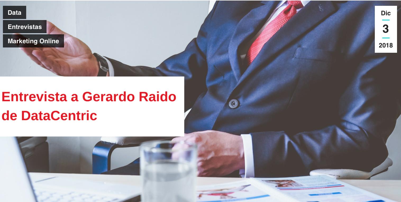 Entrevista a Gerardo Raido de DataCentric - 3/12/2018. En el blog de Adbibo han hecho una entrevista a Gerardo Raído, Chief Digital Officer de DataCentric, en la que habla de Data.