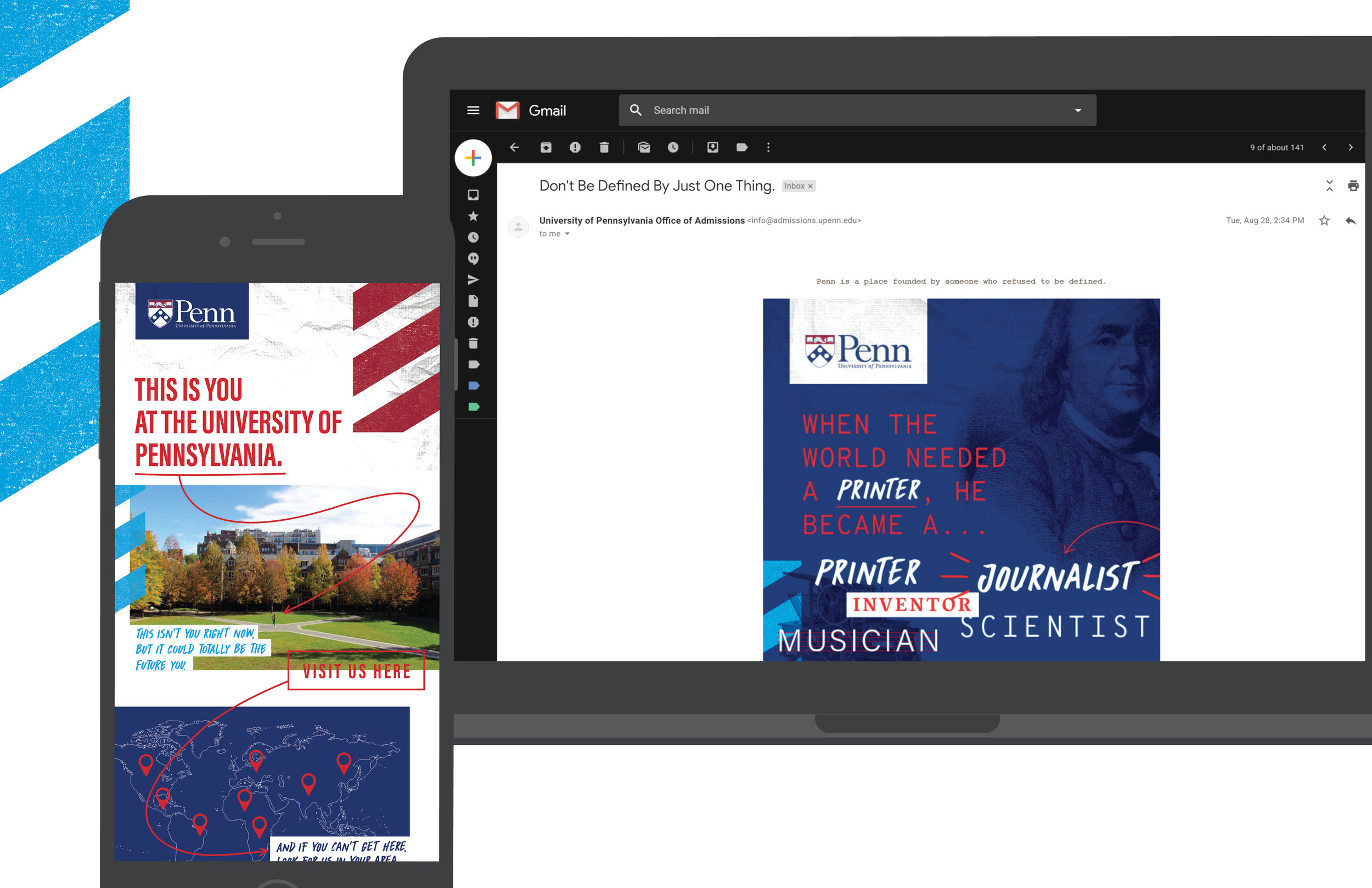 - The search email campaign features a series of messages that drive traffic to either the microsite or website, based on responder data. With an average search campaign reaching 300k+ students, the messages must convey the distinctive identity and high-caliber academic offerings of Penn.