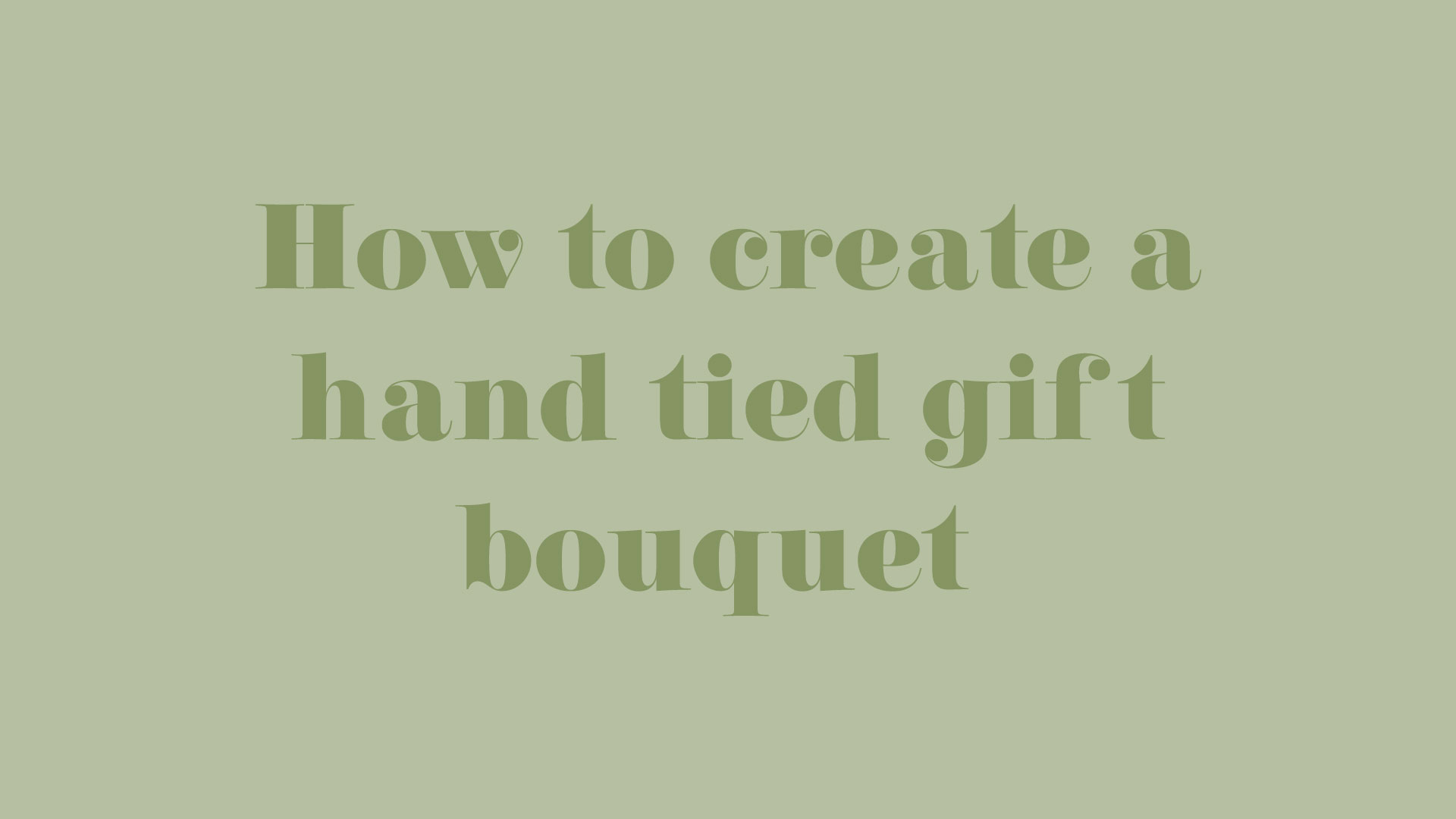 TitleCards-HowToCreateAHandTiedGiftBouquet.jpg