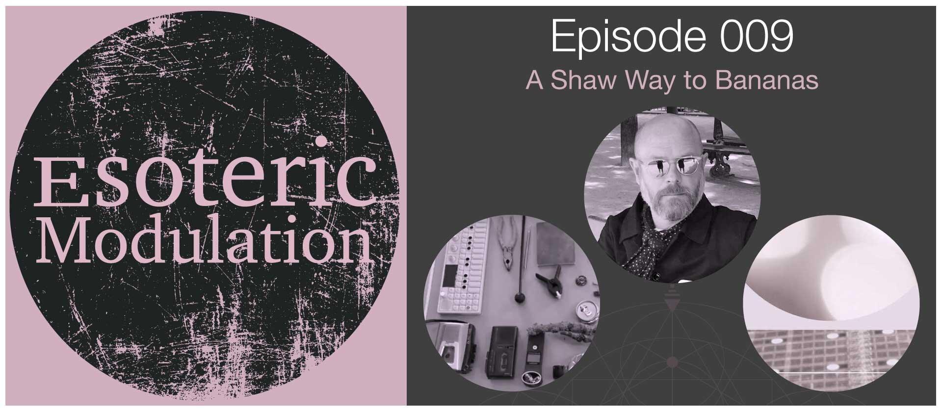 Esoteric-Modulation-episode-9--A-Shaw-Way-to-Bananas.jpg