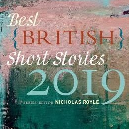 Best British Short Stories 2019 - This new series aims to reprint the best short stories published in the previous calendar year by British writers, whether based in the UK or elsewhere. The editor's brief is wide ranging, covering anthologies, collections, magazines, newspapers and web sites, looking for the best of the bunch to reprint all in one volume.