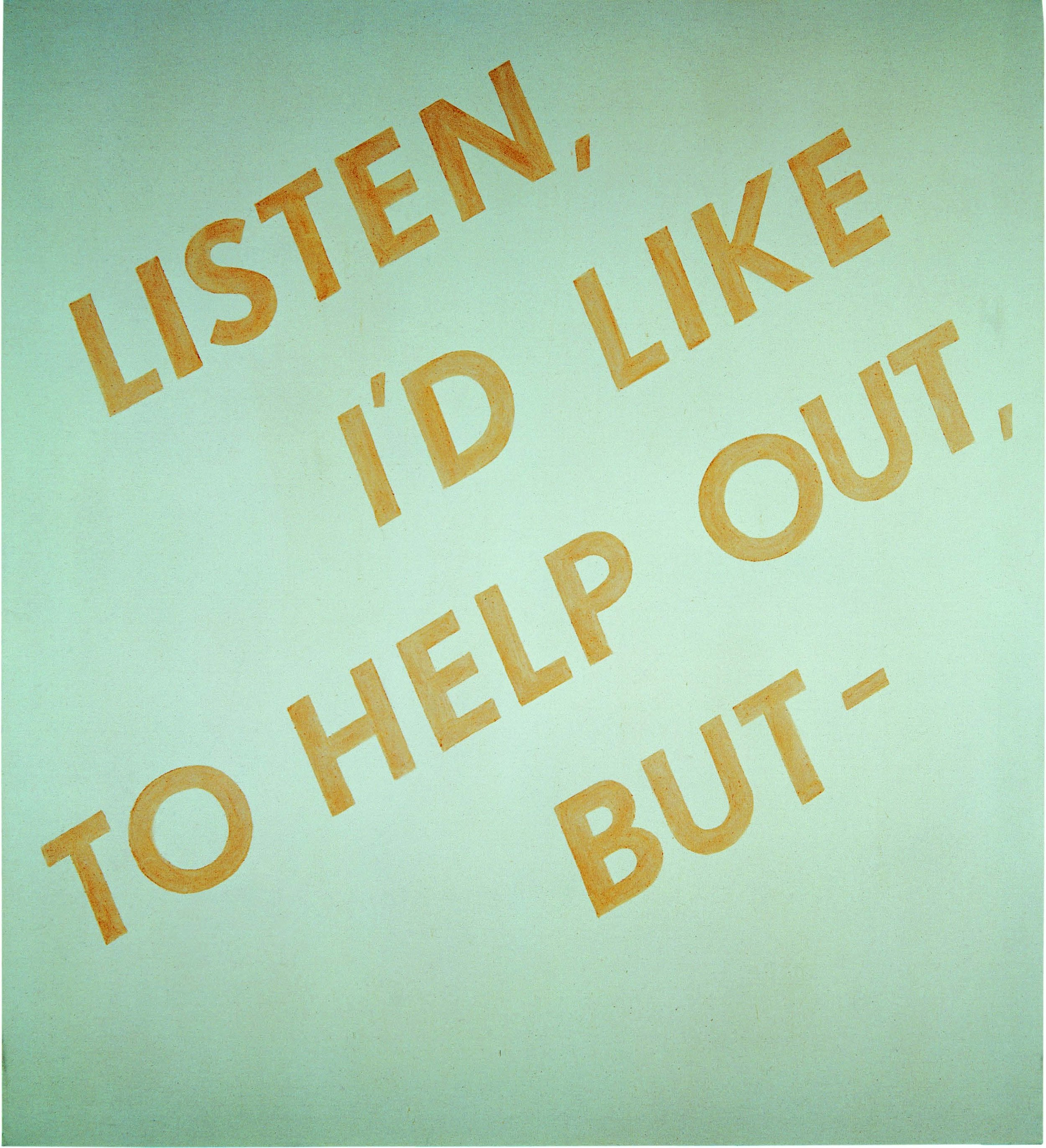 LISTEN, I'D LIKE TO HELP OUT, BUT–, 1973, oil and ketchup on canvas, 60 x 54 inches 96 courtesy of Gagosian Gallery. © Ed Ruscha
