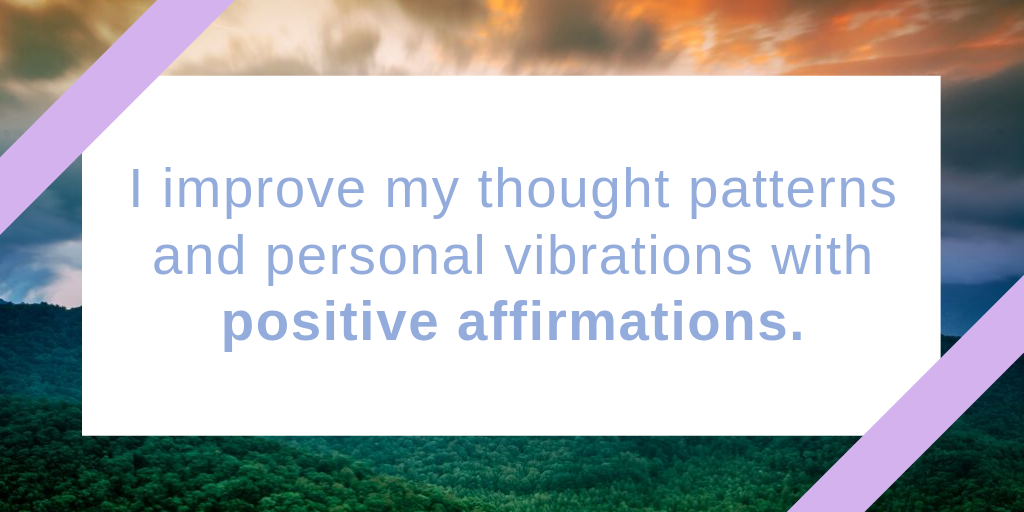 I improve my thought patterns and personal vibrations with positive affirmations..png