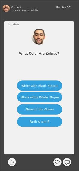 - Upon asking a question, the user interface changes - to showcase the question with buttons for students to answer questions. Once answered the student can see who answered which question.