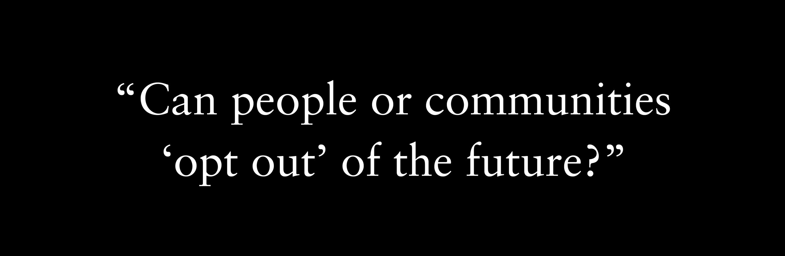 "15 - Can people or communities ""opt out"" of the future? .jpg"