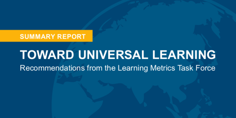 Toward Universal Learning: Recommendations from the Learning Metrics Task Force. - UNESCO Institute for Statistics, Center for Universal Education at Brookings