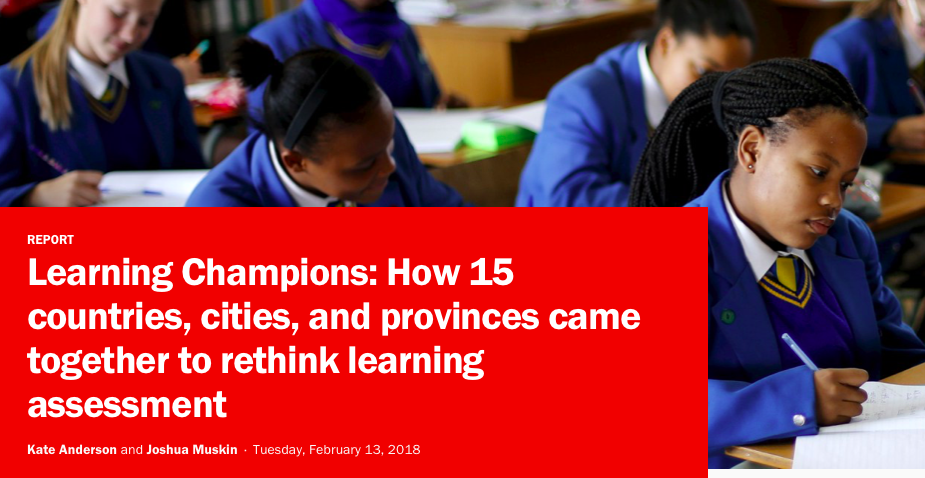 Learning Champions: How 15 countries, cities, and provinces came together to rethink learning assessment. - Kate Anderson & Joshua Mushkin