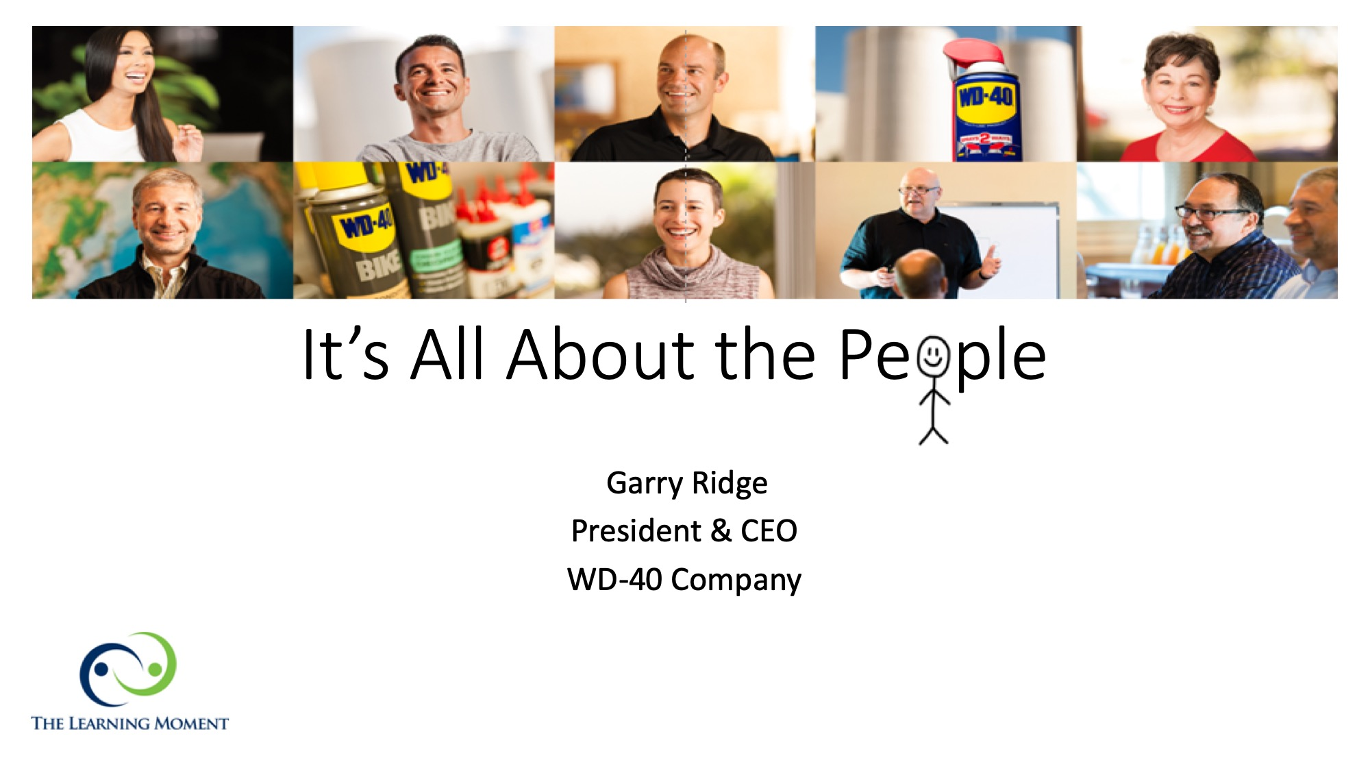 It's all about the people - Garry RidgePresident & CEO, WD-40 Company