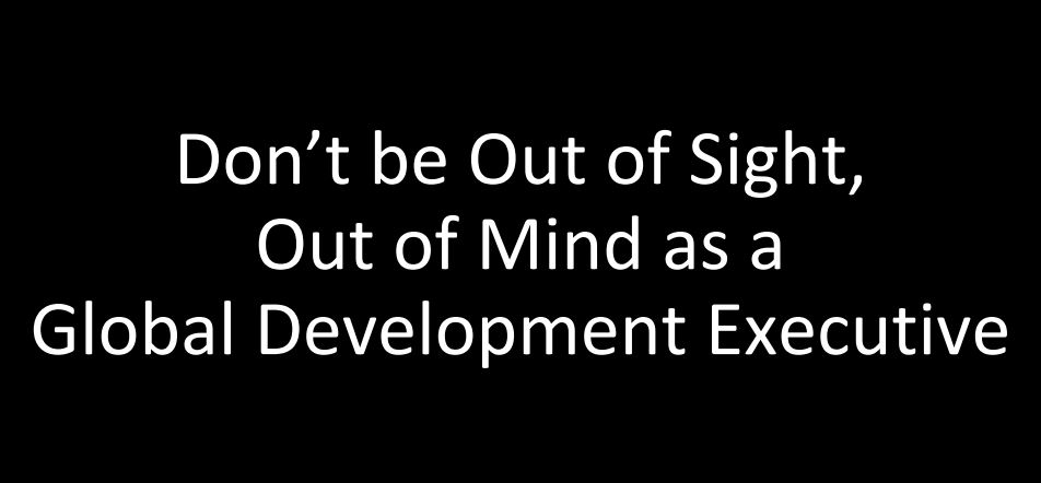 don't be out of sight, out of mind as a global development executive - Jen Dalton, CEO BrandMirror