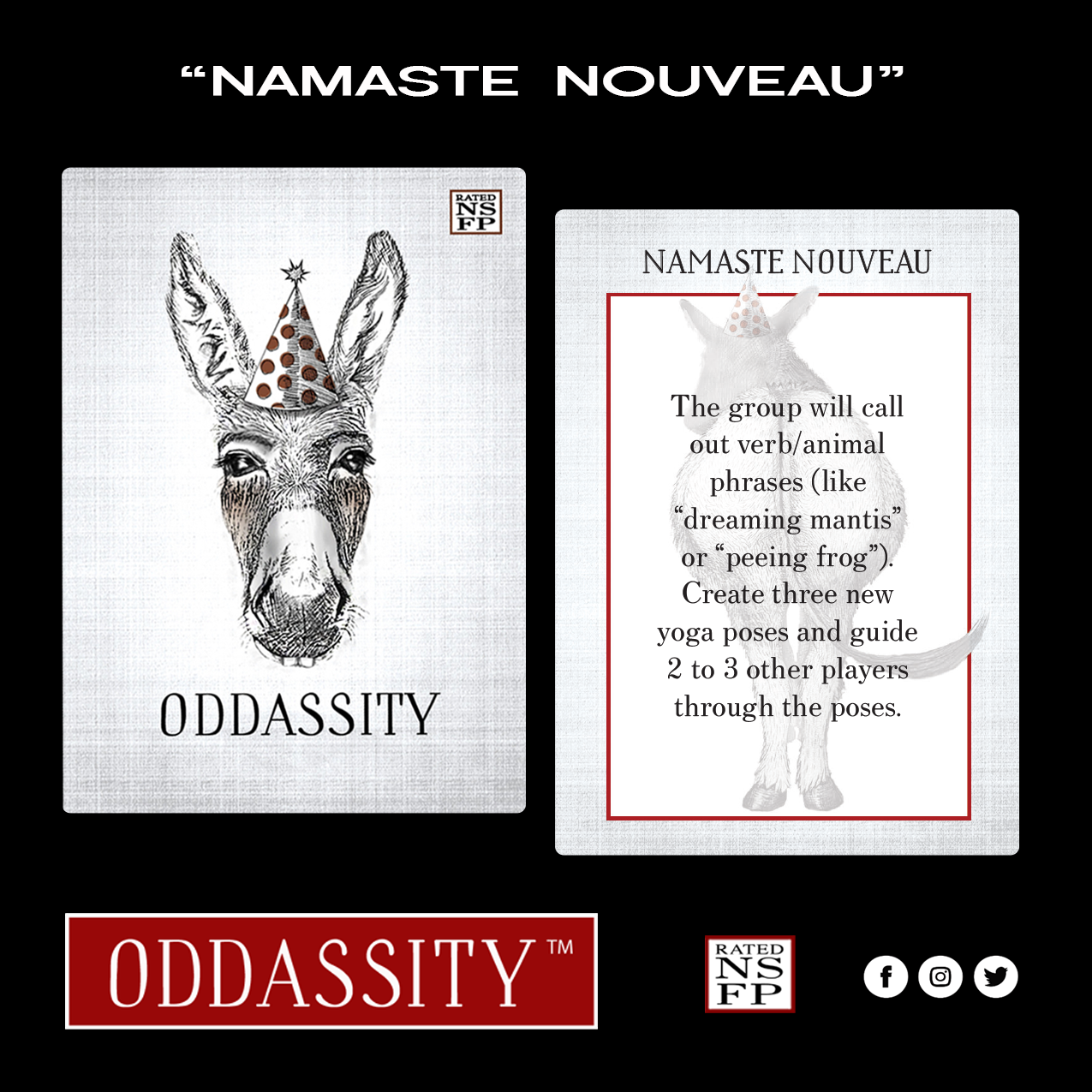 """NAMASTE NOUVEAU   The group will call out animal/verb phrases (like """"dreaming Mantis"""" or """"Peeing Frog""""). Create three new yoga poses and guide 2 - 3 other players through the poses."""