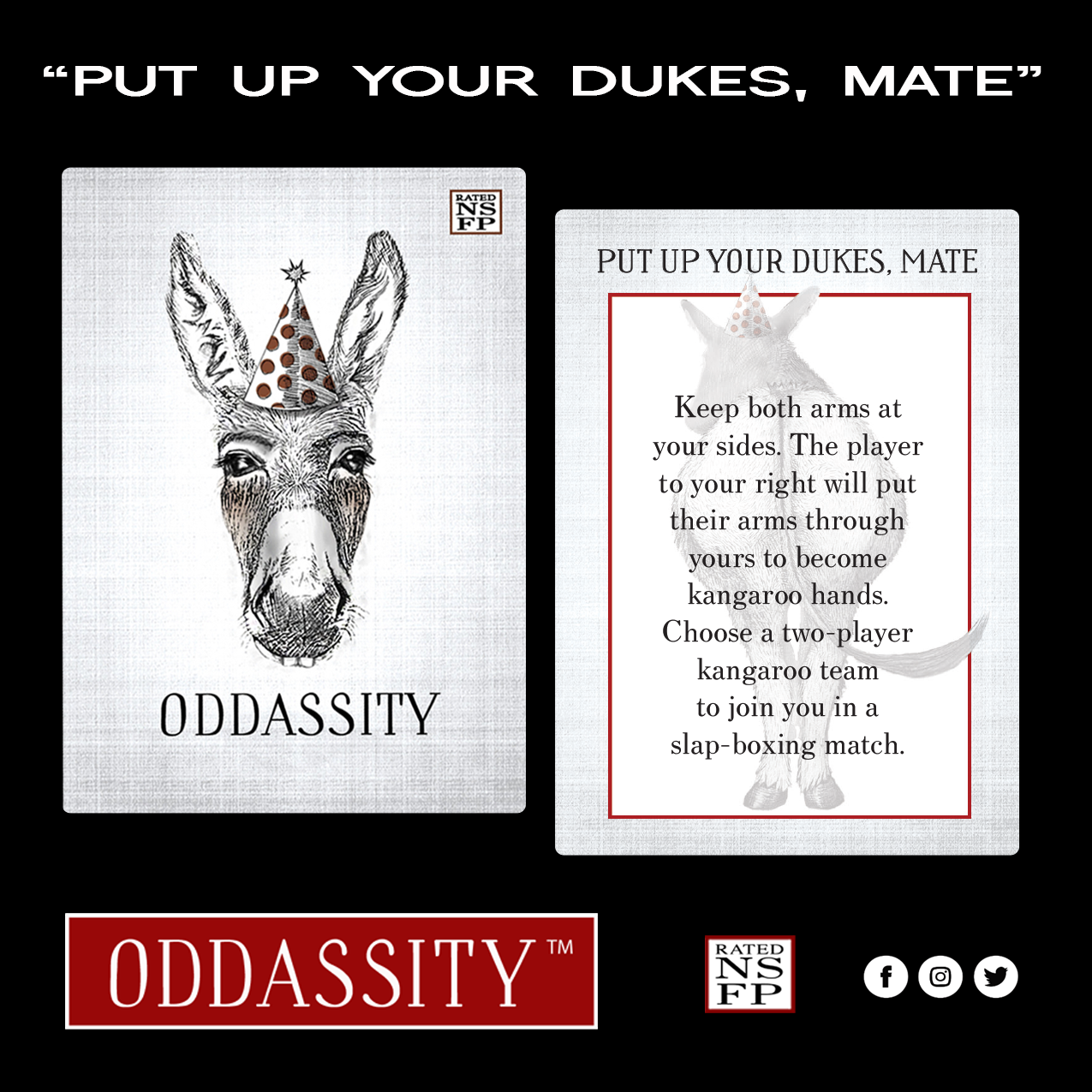 PUT UP YOUR DUKES, MATE   Keep both arms at your sides. The player to your right will put their arms through yours to become kangaroo hands. Choose a two-player kangaroo team to join you in a slap-boxing match.