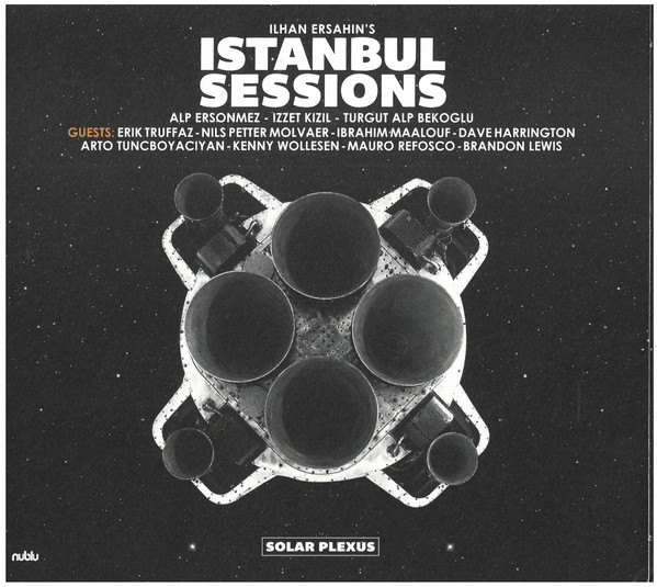 ILHAN ERSAHIN'S ISTANBUL SESSIONS - SOLAR PLEXUS (2018)    Produced & Mixed by Dave Harrington    Dave Harrington - guitars, electronics, synth, organ, pedal steel