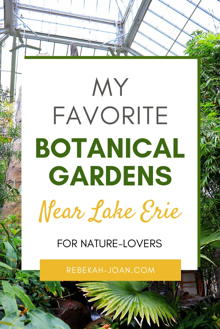 - If you live near Lake Erie, or are traveling near to Lake Erie, I'd highly recommend checking out these beautiful botanical gardens.