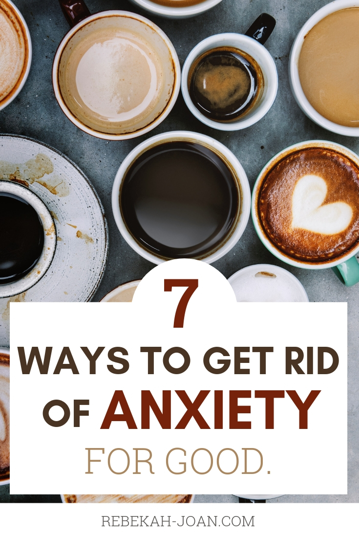 - Have anxiety? Bring it on! These seven tips for getting rid of anxiety for good will help you to decrease anxiety and stress for better sleep, better mental health, and better quality of life.