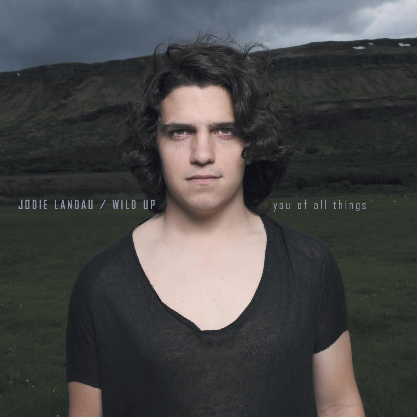 JODIE LANDAU | WILD UP YOU OF ALL THINGS - CD/DIGITAL