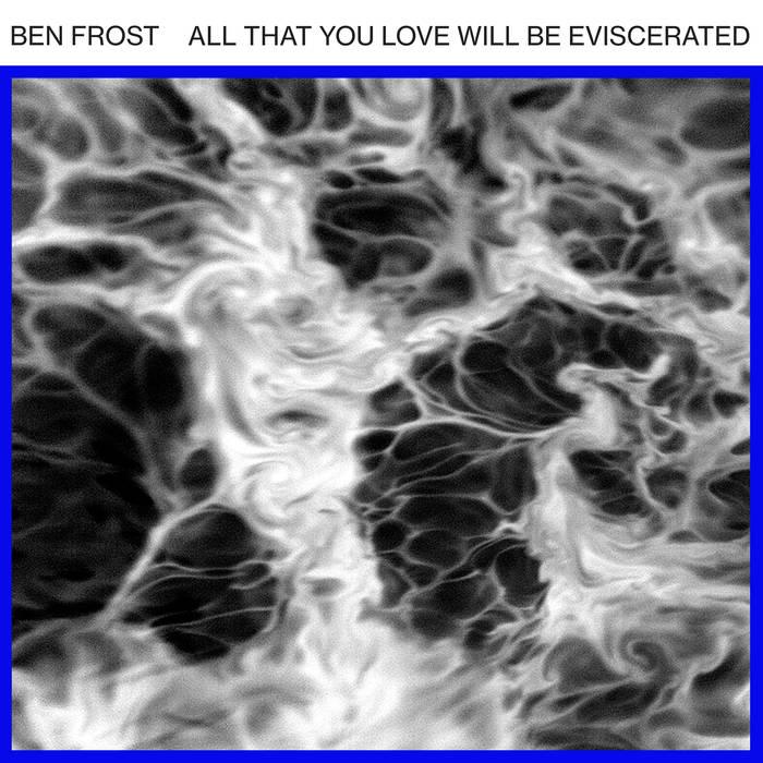 BEN FROSTLOVE / EVISCERATED - VINYL/DIGITAL