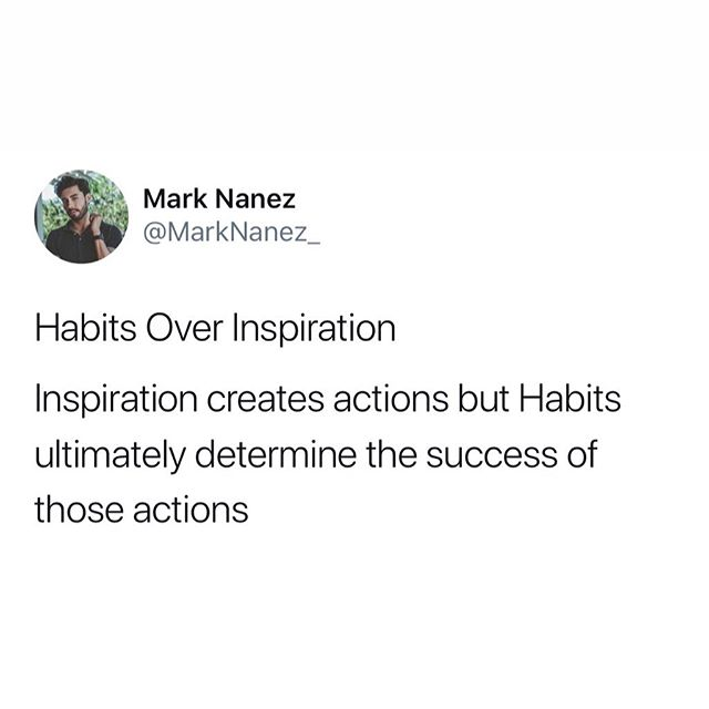 Do you agree? What do you think is most important; habits or inspiration?