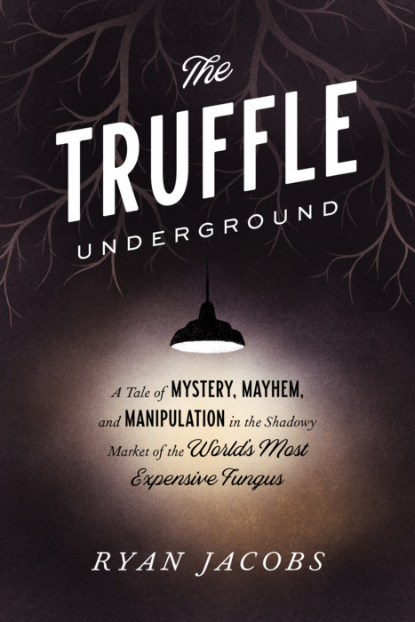 The Truffle Underground: A Tale of Mystery, Mayhem, and Manipulation in the Shadowy Market of the World's Most Expensive Fungus. (Photo: Clarkson Potter/Random House)