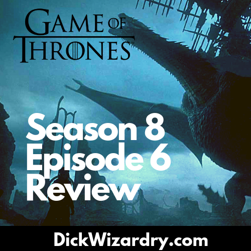 Game of Thrones Season 8 Episode 6 Review.png