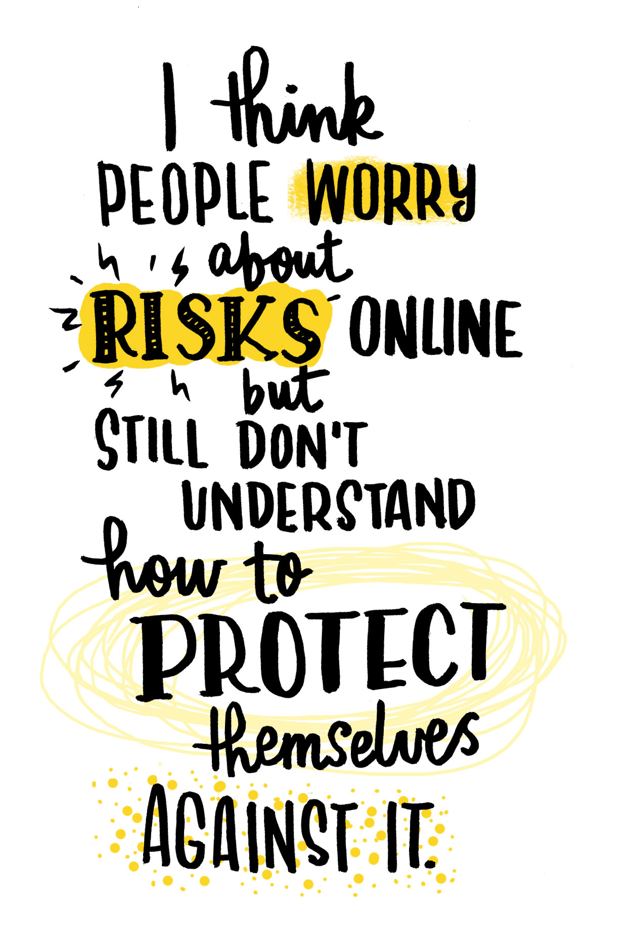 "Quote: ""I think people worry about risks online but still don't understand how to protect themselves against it."""
