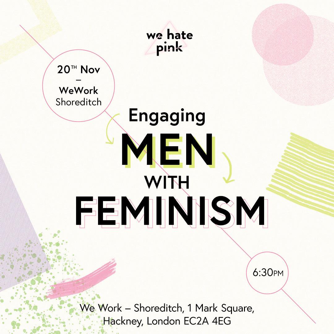 ENGAGING men with feminism - 20 November, 2019 We Work, London