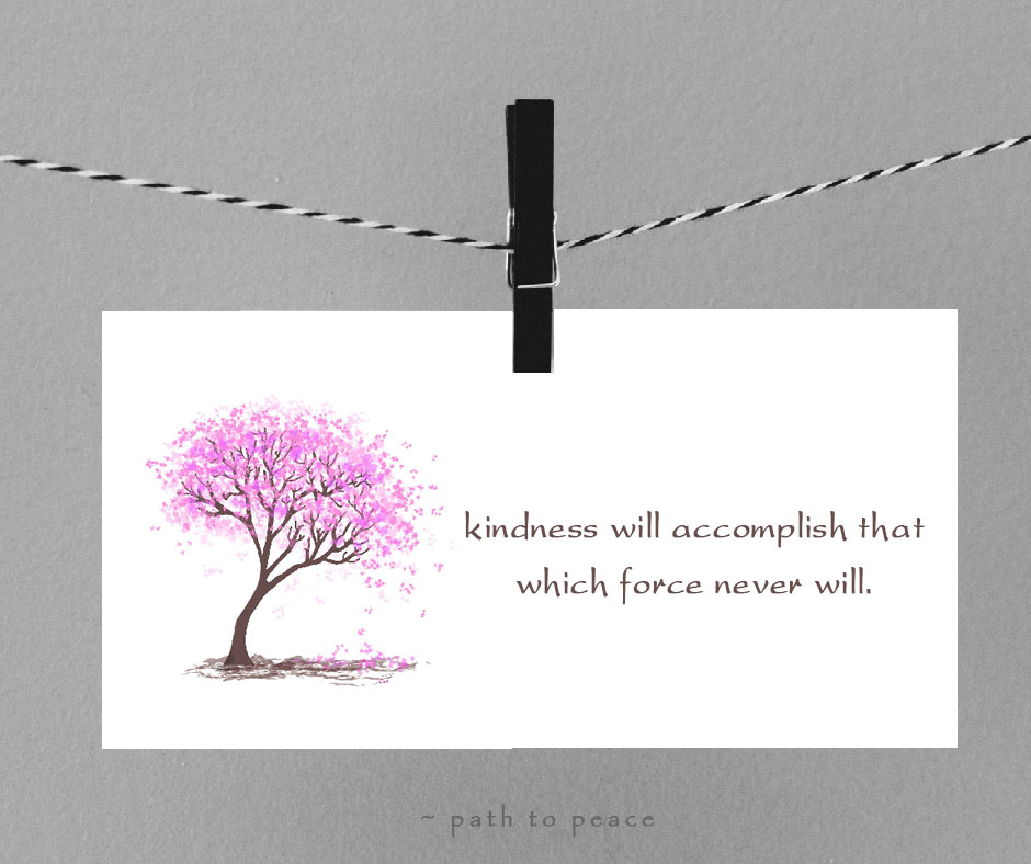 31 August - kindness will accomplish thatwhich force never will.