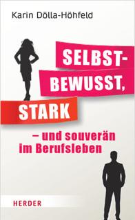 Selbstbewusst, stark - und souverän im Berufsleben, Karin Dölla-Höhfeld. Herder