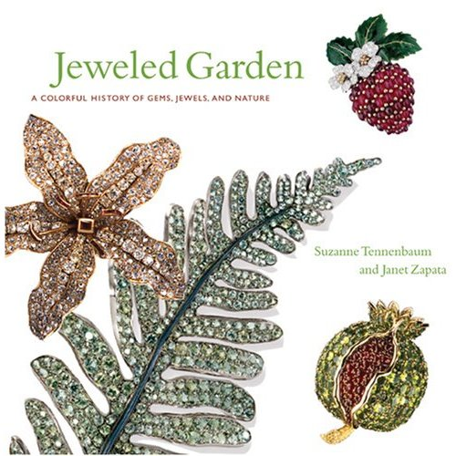 Jeweled Garden: A Colorful History of Gems, Jewels and Nature - By Suzanne Tennebaum and Janet Zapata, 2005