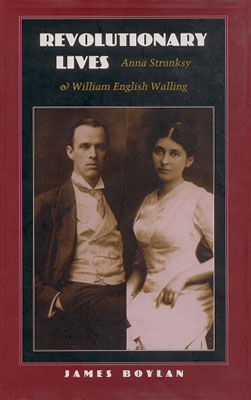 Revolutionary Lives: Anna Strunsky & William English Walling - By James Boylan, The University of Massachusetts Press, 1998
