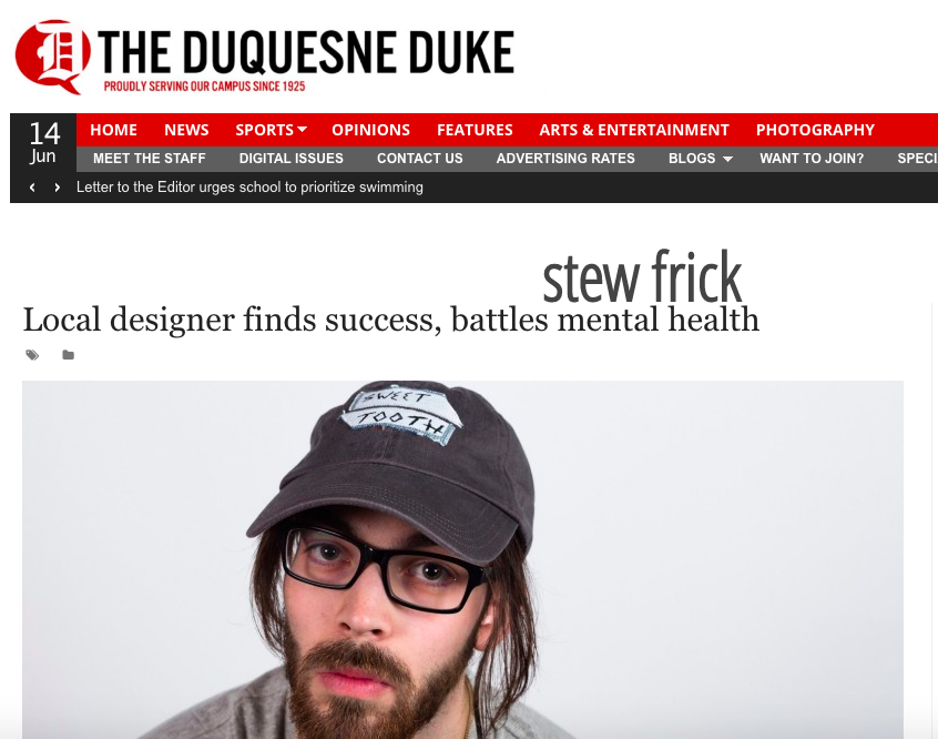 "The Duquesne Duke - Sean Armstrong wrote article ""Local Designer Finds Success, Battles Mental Health"" about Stew in the Duquesne Duke university newspaper. Stew discusses mental health and their newest successes. Read it here!"