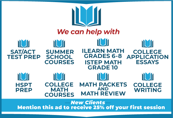 We Can help with SAT/ACT Test Prep, Summer School Courses, iLearn Math Grades 6-8, iStep Math Grade 10, College Application Essays, HSPT Prep, College Math Courses, Math Packets and Math Review, College Writing.  New Clients - mention this ad and receive 25% off your first session
