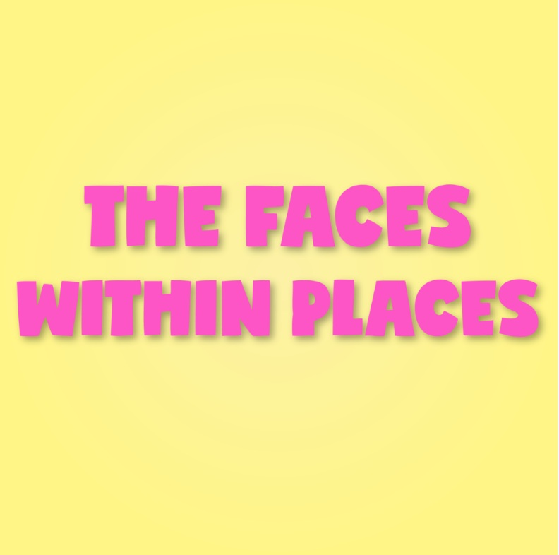 The Faces Within Places