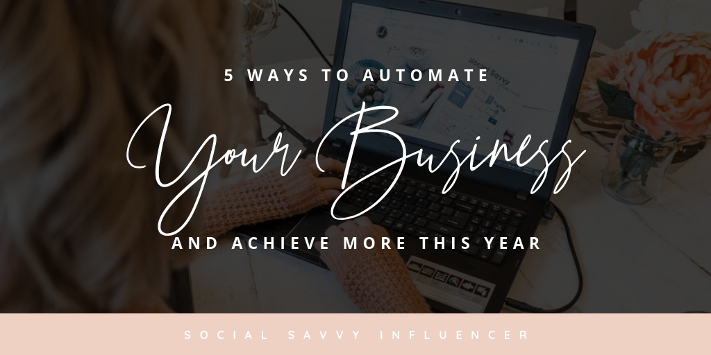 5 Ways To Automate Your Business And Achieve More This Year