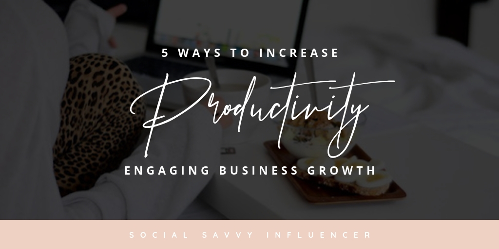 5 Ways To Increase Productivity Engaging Business Growth