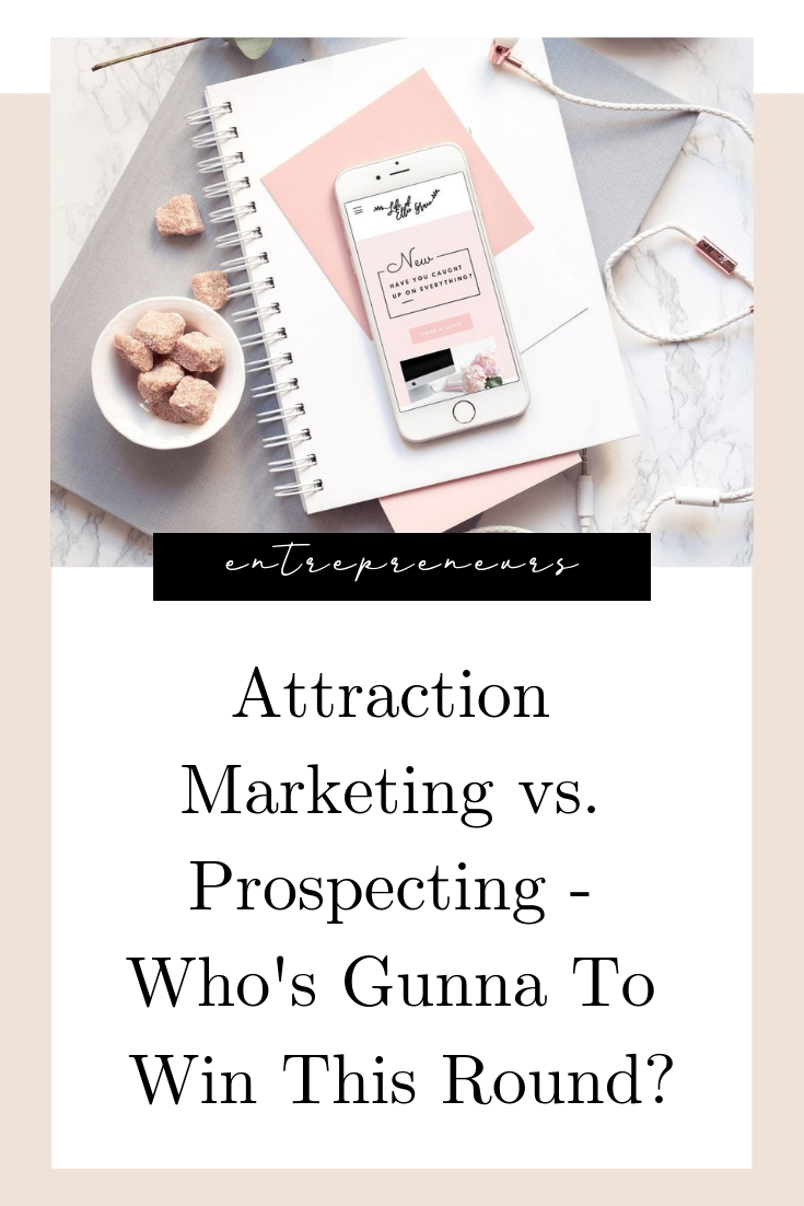 Attraction Marketing vs. Prospecting - Who's Gunna To Win This Round