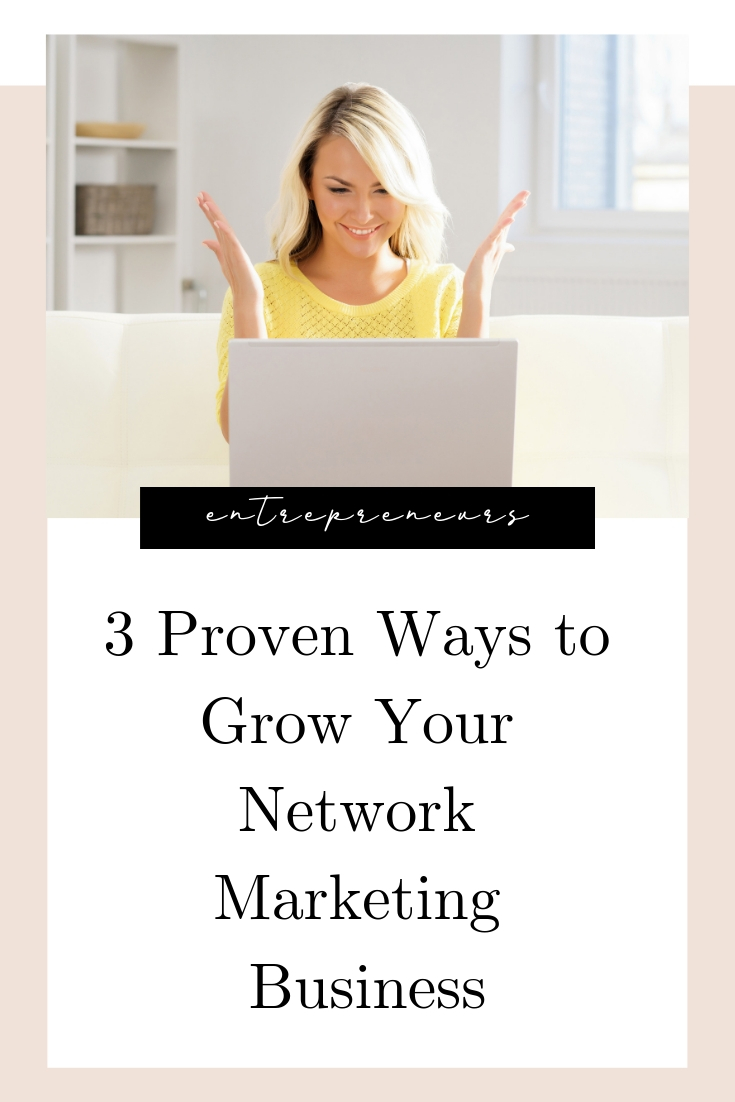 3 Proven Ways to Grow Your Network Marketing Business.jpg