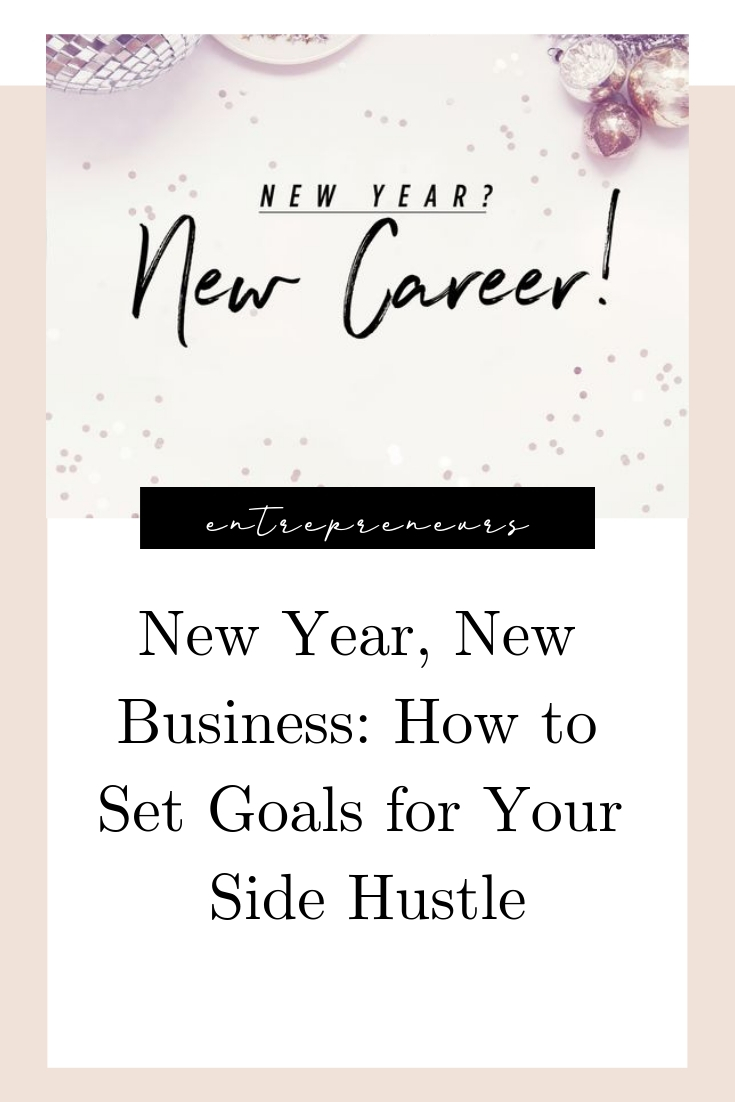 New Year- New Business - How to Set Goals for Your Side Hustle.jpg