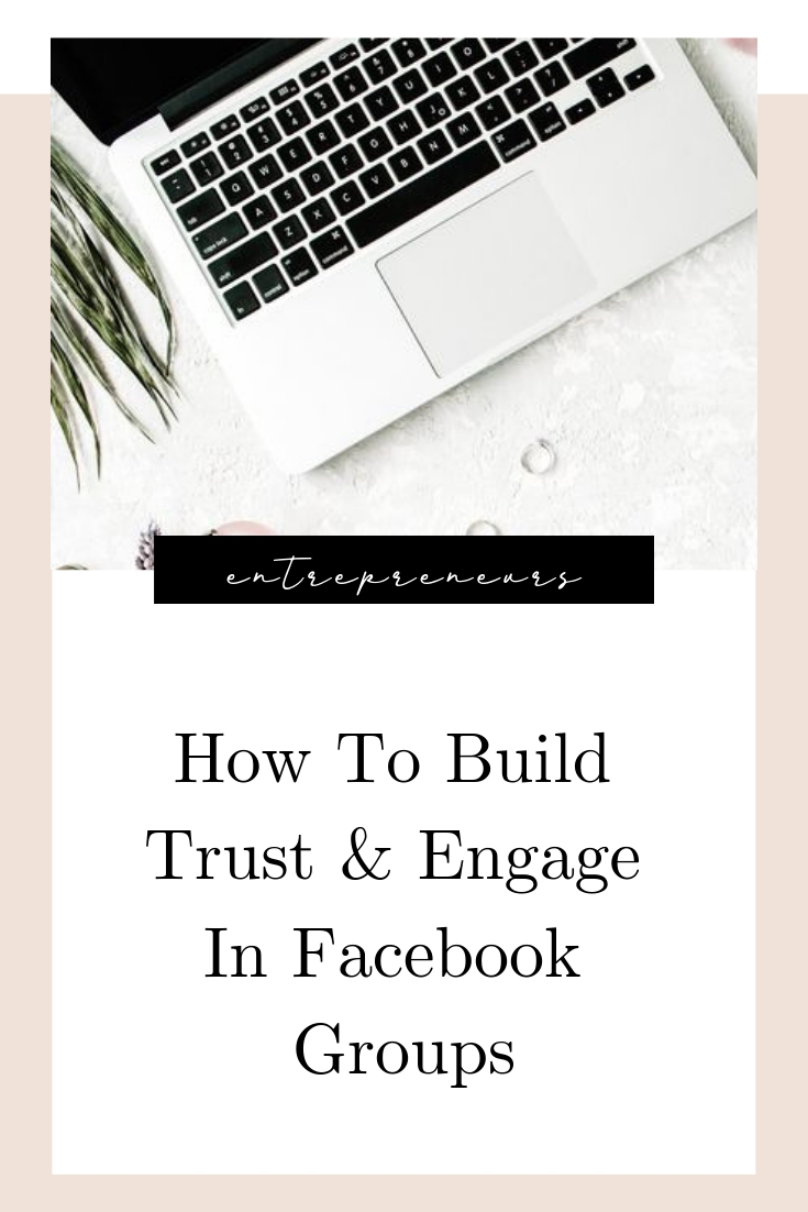 How To Build Trust & Engage In Facebook Groups.jpg