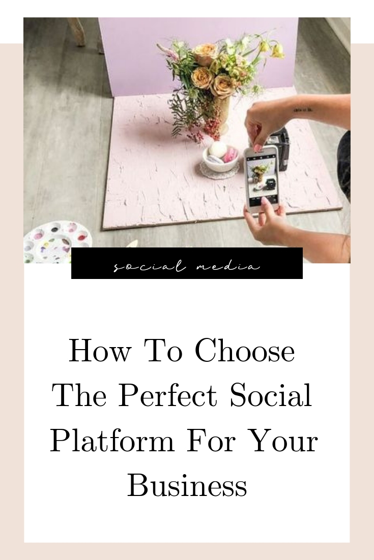 How To Choose The Perfect Social Platform For Your Business.jpg