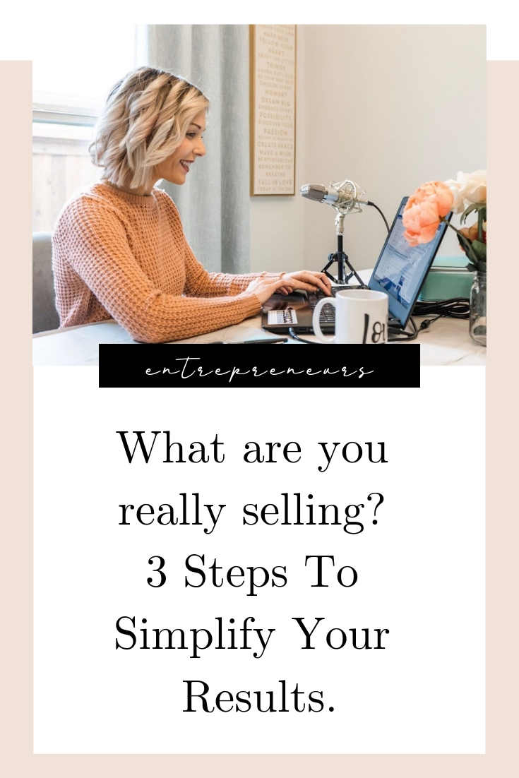 What are you really selling - 3 Steps To Simplify Your Results..jpg
