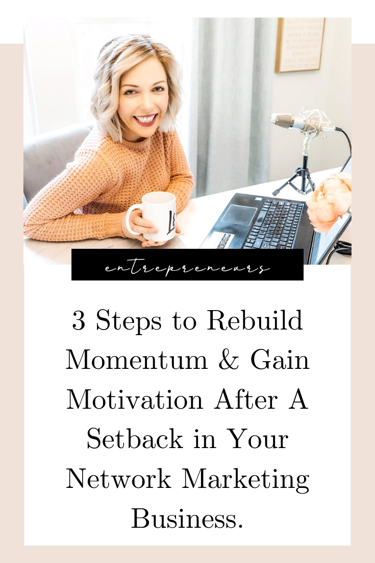 3 Steps to Rebuild Momentum Gain Motivation After A Setback in Your Network Marketing Business.jpg