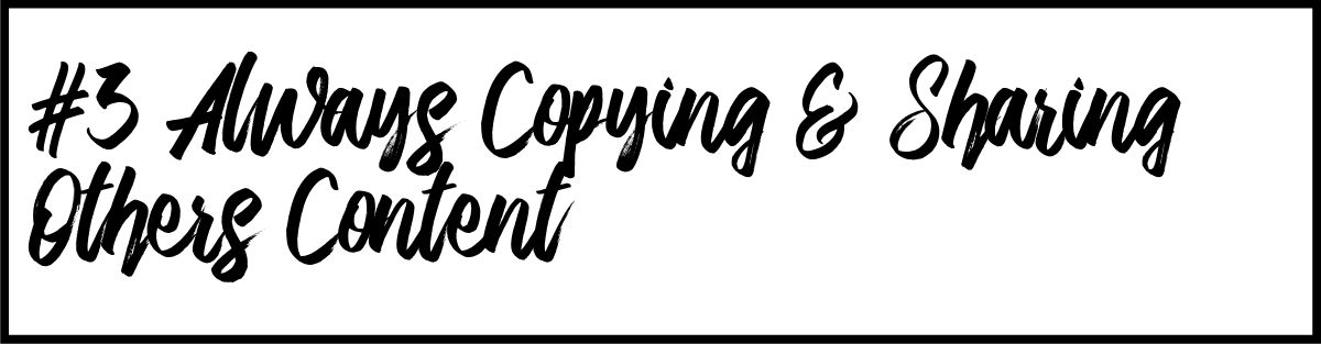 #3 Always Copying & Sharing Others Content.jpg