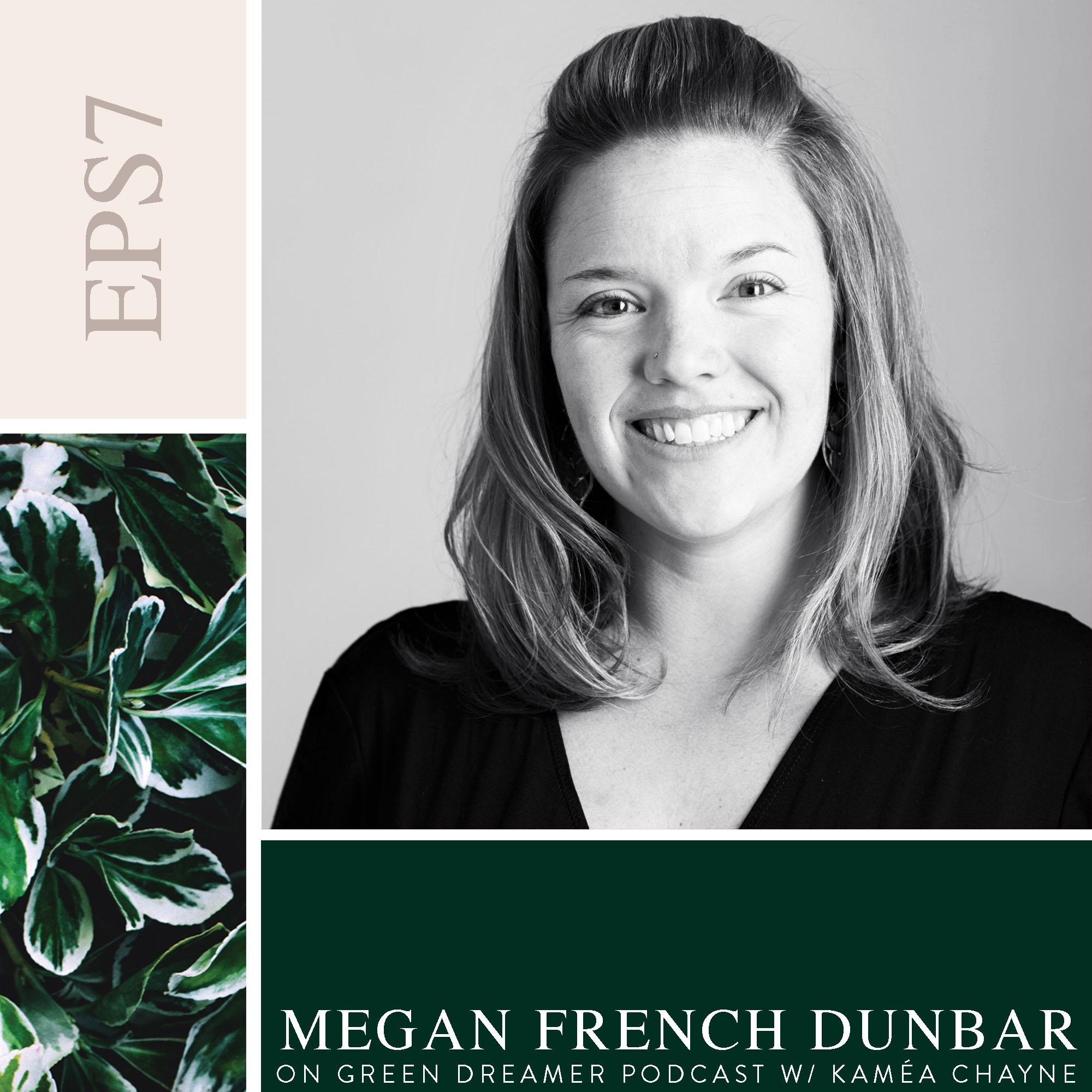 Meghan French Dunbar on Sustainability via Green Dreamer Podcast with Kaméa Chayne
